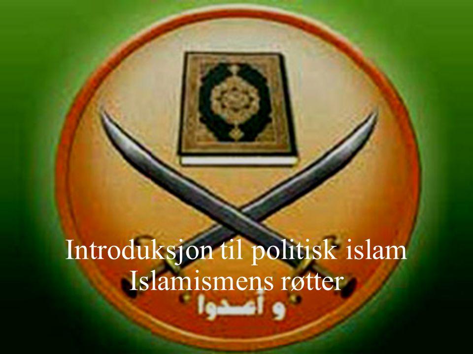 Introduksjon til politisk islam Islamismens røtter