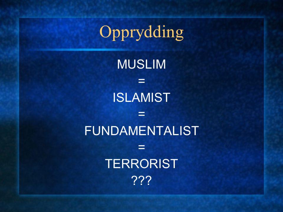 Opprydding MUSLIM = ISLAMIST = FUNDAMENTALIST = TERRORIST ???