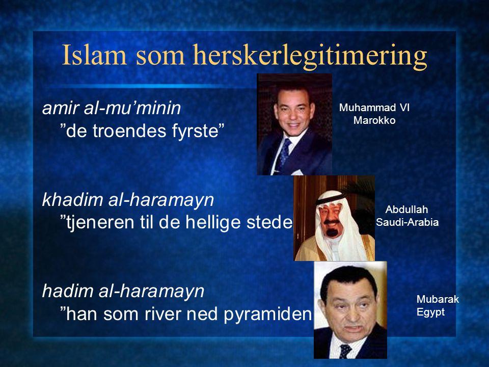 Islam som herskerlegitimering amir al-mu'minin de troendes fyrste khadim al-haramayn tjeneren til de hellige steder hadim al-haramayn han som river ned pyramidene Muhammad VI Marokko Abdullah Saudi-Arabia Mubarak Egypt