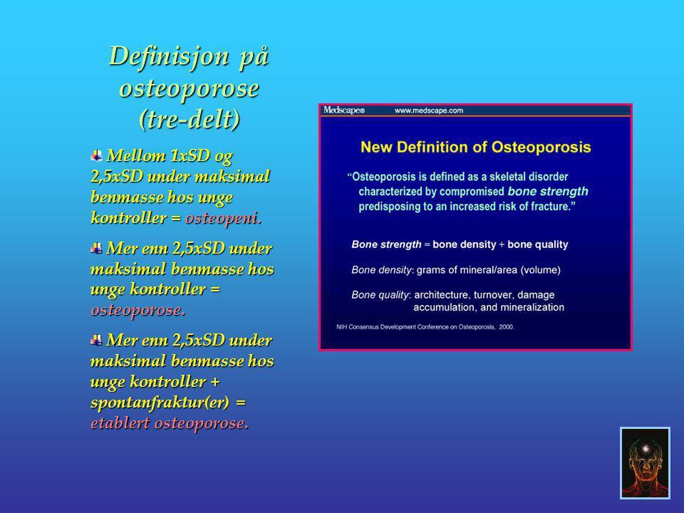 Definisjon på osteoporose (tre-delt) Mellom 1xSD og 2,5xSD under maksimal benmasse hos unge kontroller = osteopeni. Mellom 1xSD og 2,5xSD under maksim