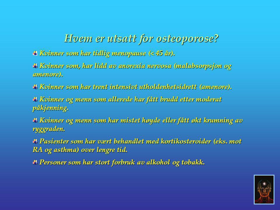 Hvem er utsatt for osteoporose? Kvinner som har tidlig menopause (< 45 år). Kvinner som har tidlig menopause (< 45 år). Kvinner som, har lidd av anore