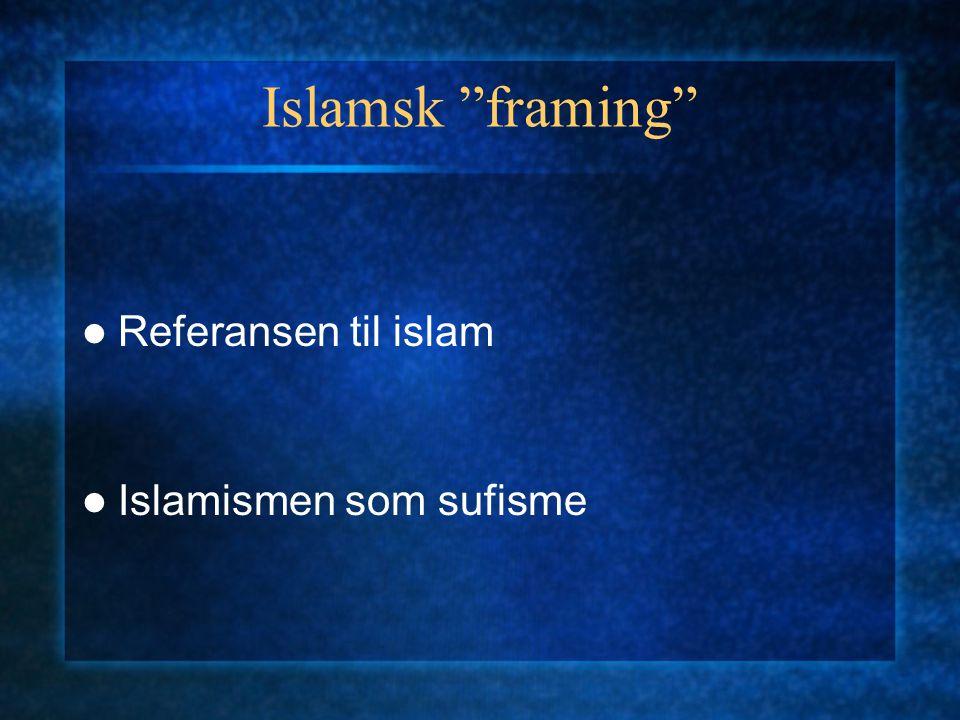 """Islamsk """"framing"""" Referansen til islam Islamismen som sufisme"""