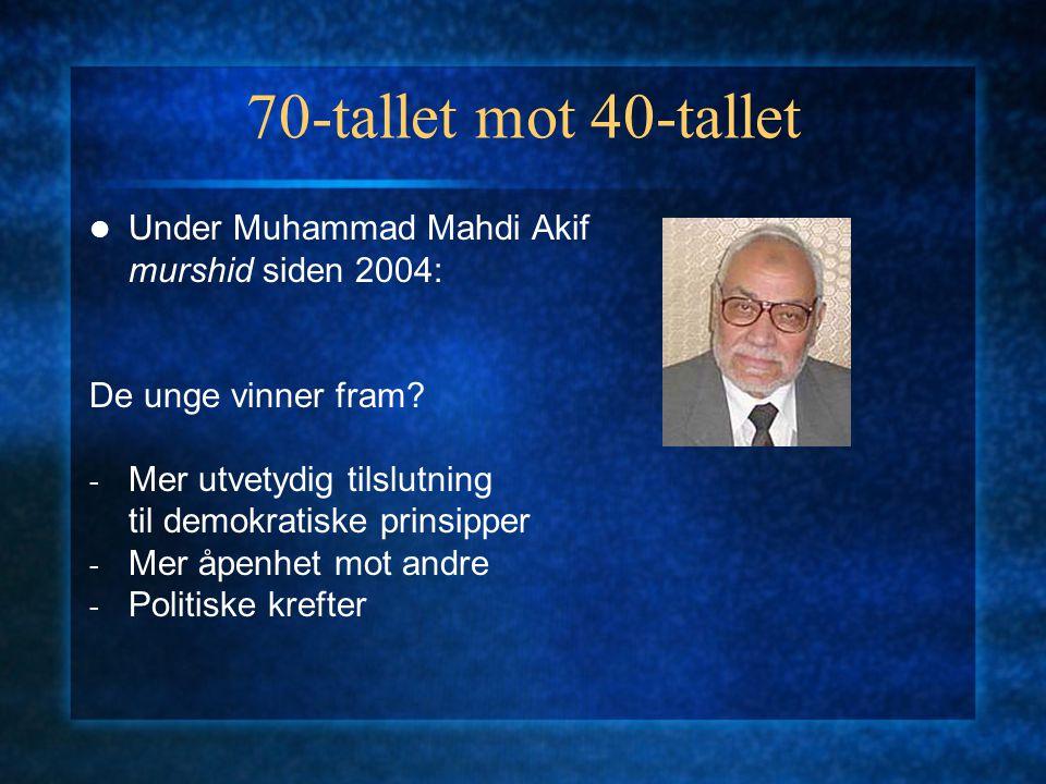 70-tallet mot 40-tallet Under Muhammad Mahdi Akif murshid siden 2004: De unge vinner fram? - Mer utvetydig tilslutning til demokratiske prinsipper - M