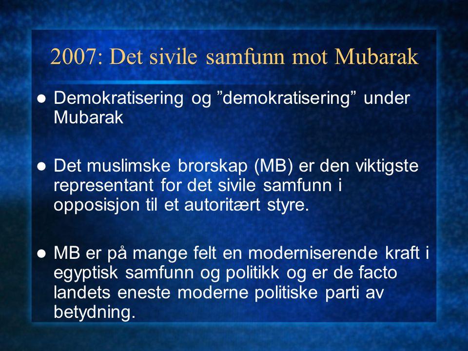 2007: Det sivile samfunn mot Mubarak Demokratisering og demokratisering under Mubarak Det muslimske brorskap (MB) er den viktigste representant for det sivile samfunn i opposisjon til et autoritært styre.