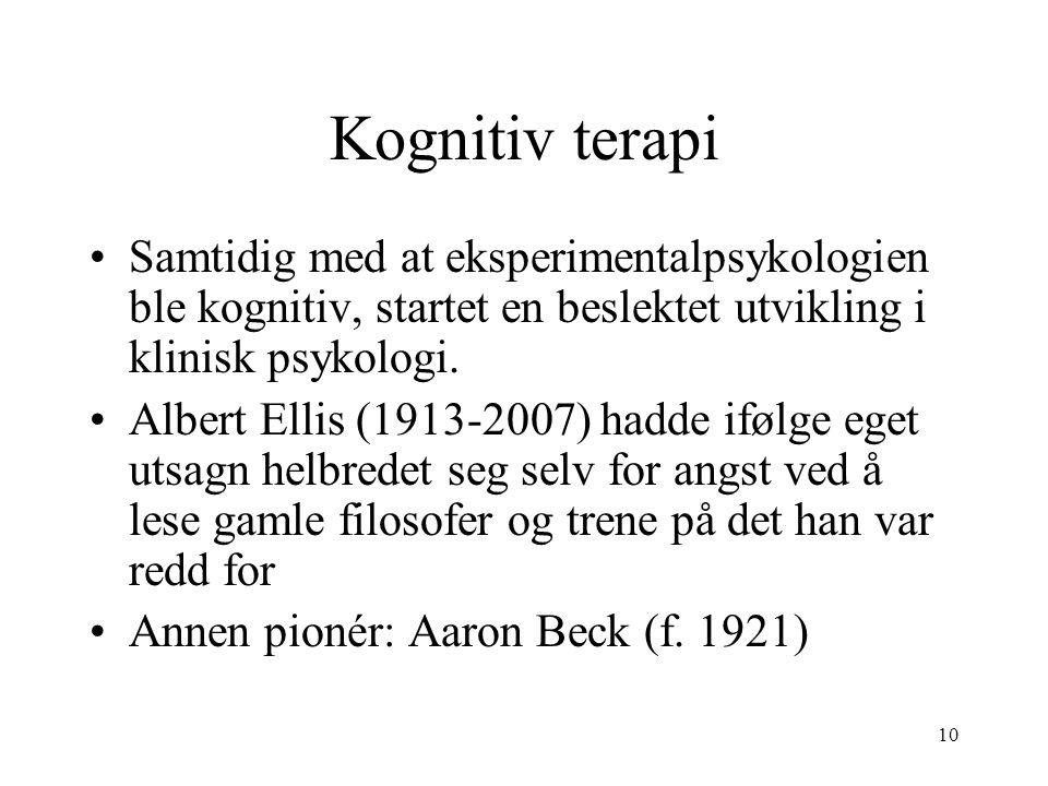 10 Kognitiv terapi Samtidig med at eksperimentalpsykologien ble kognitiv, startet en beslektet utvikling i klinisk psykologi. Albert Ellis (1913-2007)