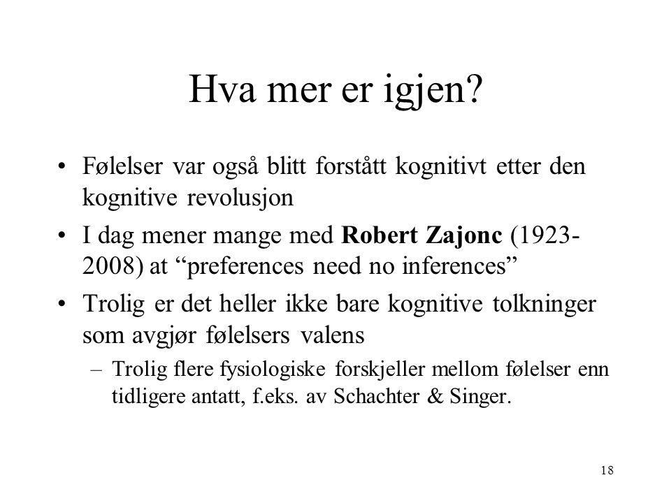 """18 Hva mer er igjen? Følelser var også blitt forstått kognitivt etter den kognitive revolusjon I dag mener mange med Robert Zajonc (1923- 2008) at """"pr"""