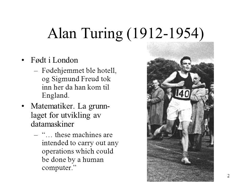 2 Alan Turing (1912-1954) Født i London –Fødehjemmet ble hotell, og Sigmund Freud tok inn her da han kom til England. Matematiker. La grunn- laget for