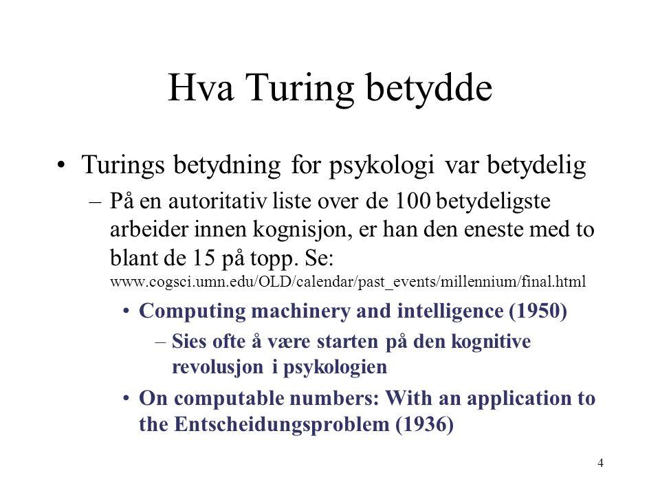 4 Hva Turing betydde Turings betydning for psykologi var betydelig –På en autoritativ liste over de 100 betydeligste arbeider innen kognisjon, er han