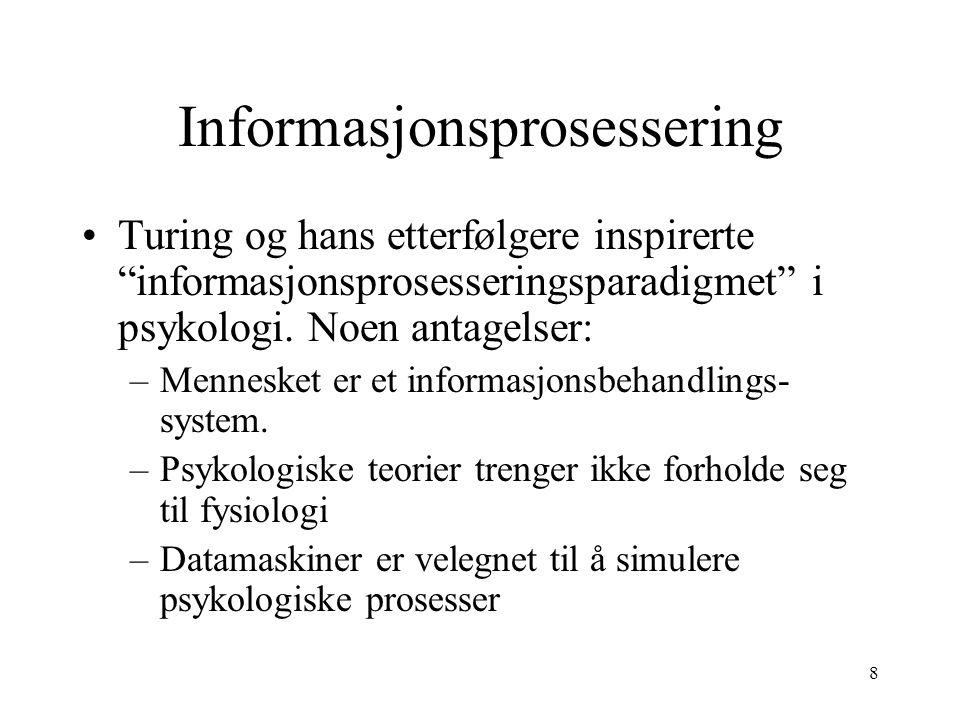 """8 Informasjonsprosessering Turing og hans etterfølgere inspirerte """"informasjonsprosesseringsparadigmet"""" i psykologi. Noen antagelser: –Mennesket er et"""