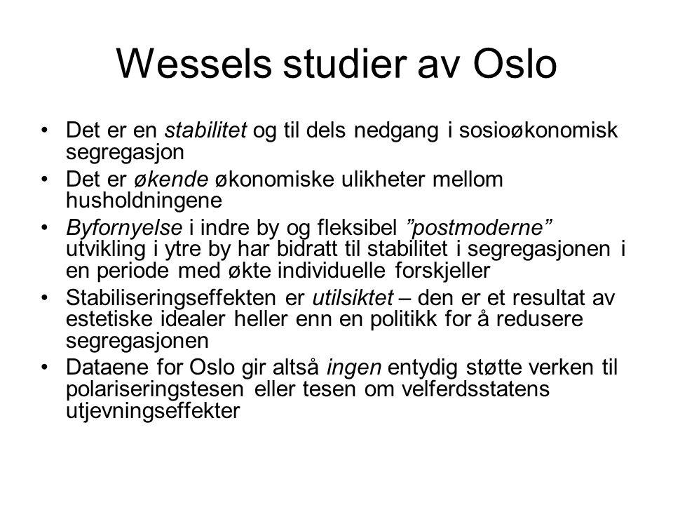 Wessels studier av Oslo Det er en stabilitet og til dels nedgang i sosioøkonomisk segregasjon Det er økende økonomiske ulikheter mellom husholdningene