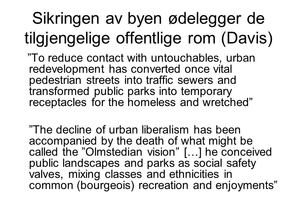 "Sikringen av byen ødelegger de tilgjengelige offentlige rom (Davis) ""To reduce contact with untouchables, urban redevelopment has converted once vital"
