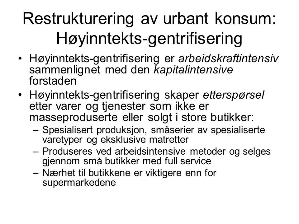 Restrukturering av urbant konsum: Høyinntekts-gentrifisering Høyinntekts-gentrifisering er arbeidskraftintensiv sammenlignet med den kapitalintensive