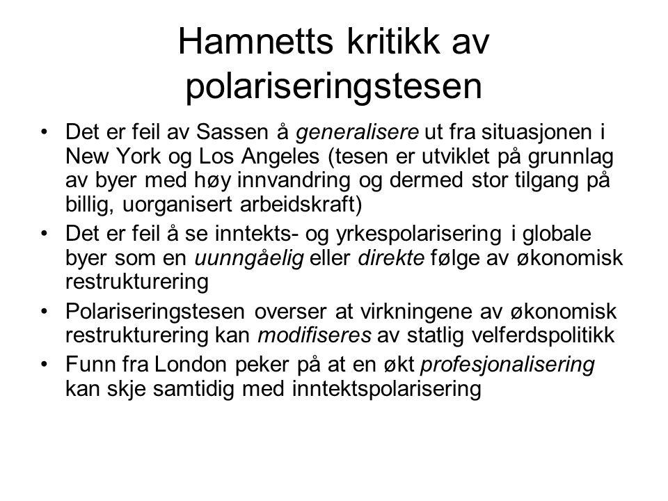 Hamnetts kritikk av polariseringstesen Det er feil av Sassen å generalisere ut fra situasjonen i New York og Los Angeles (tesen er utviklet på grunnla