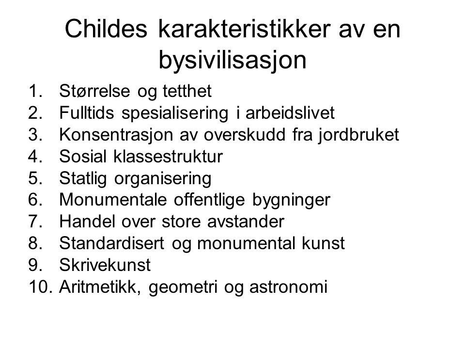 Childes karakteristikker av en bysivilisasjon 1.Størrelse og tetthet 2.Fulltids spesialisering i arbeidslivet 3.Konsentrasjon av overskudd fra jordbru