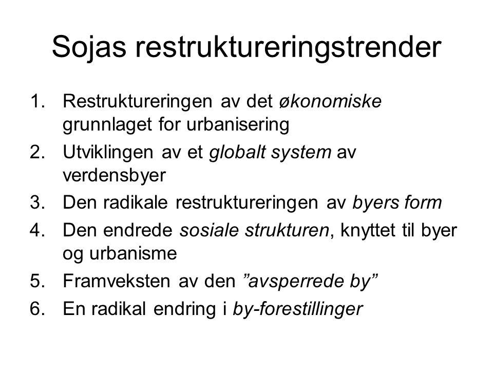 Sojas restruktureringstrender 1.Restruktureringen av det økonomiske grunnlaget for urbanisering 2.Utviklingen av et globalt system av verdensbyer 3.De