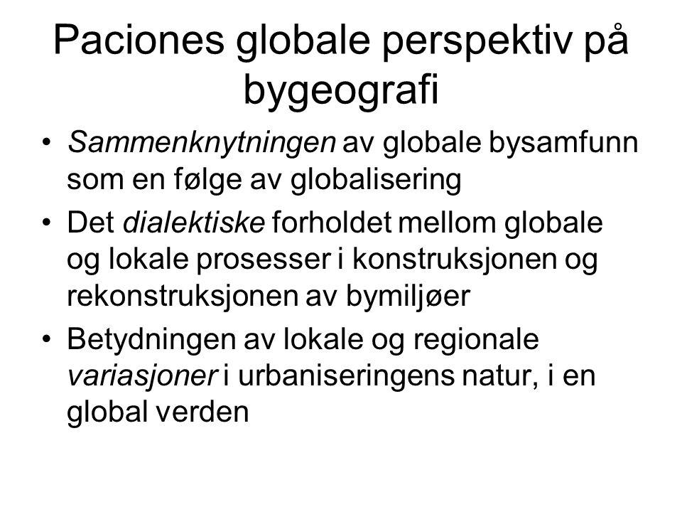 Paciones globale perspektiv på bygeografi Sammenknytningen av globale bysamfunn som en følge av globalisering Det dialektiske forholdet mellom globale