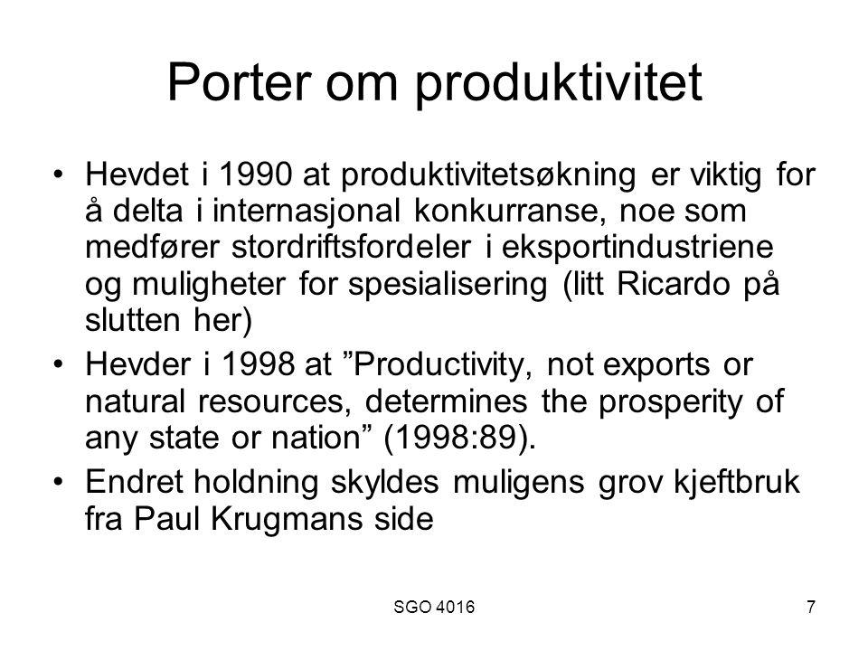 SGO 40167 Porter om produktivitet Hevdet i 1990 at produktivitetsøkning er viktig for å delta i internasjonal konkurranse, noe som medfører stordriftsfordeler i eksportindustriene og muligheter for spesialisering (litt Ricardo på slutten her) Hevder i 1998 at Productivity, not exports or natural resources, determines the prosperity of any state or nation (1998:89).