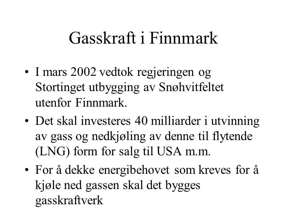 Gasskraft i Finnmark I mars 2002 vedtok regjeringen og Stortinget utbygging av Snøhvitfeltet utenfor Finnmark. Det skal investeres 40 milliarder i utv