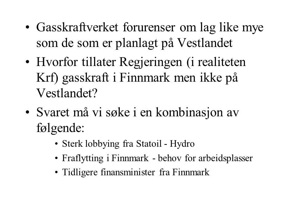 Gasskraftverket forurenser om lag like mye som de som er planlagt på Vestlandet Hvorfor tillater Regjeringen (i realiteten Krf) gasskraft i Finnmark m