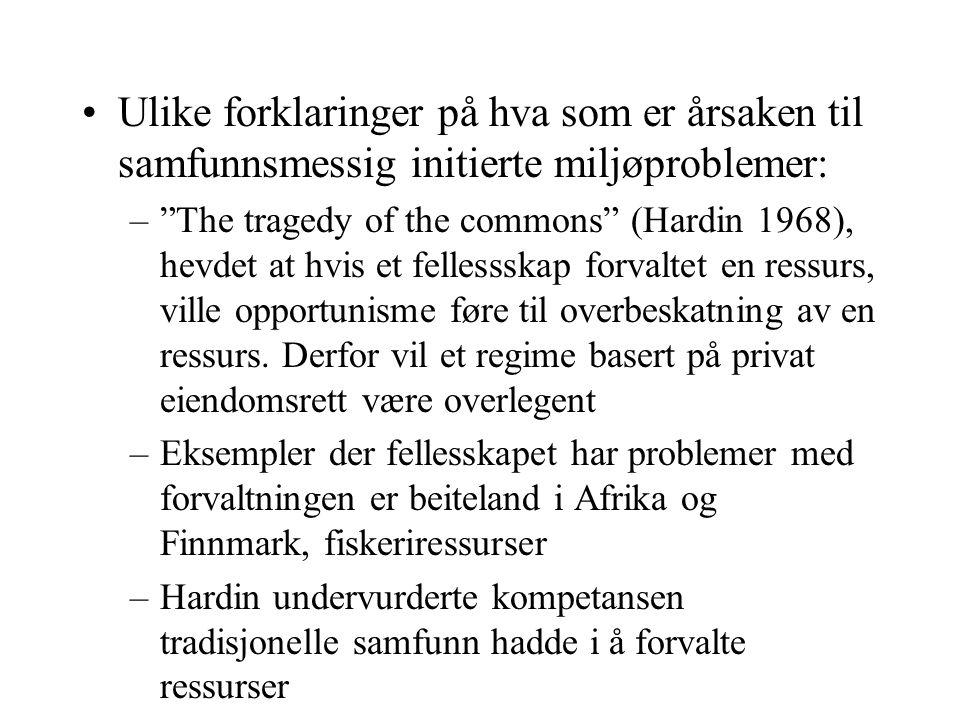 """Ulike forklaringer på hva som er årsaken til samfunnsmessig initierte miljøproblemer: –""""The tragedy of the commons"""" (Hardin 1968), hevdet at hvis et f"""