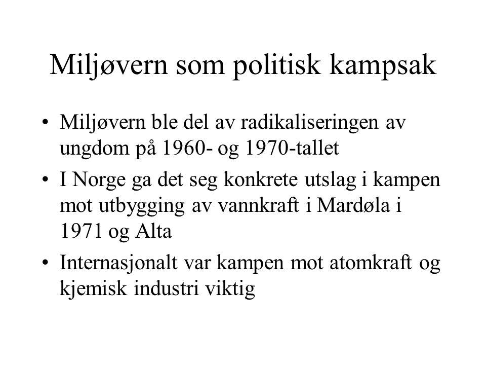 Miljøvern som politisk kampsak Miljøvern ble del av radikaliseringen av ungdom på 1960- og 1970-tallet I Norge ga det seg konkrete utslag i kampen mot