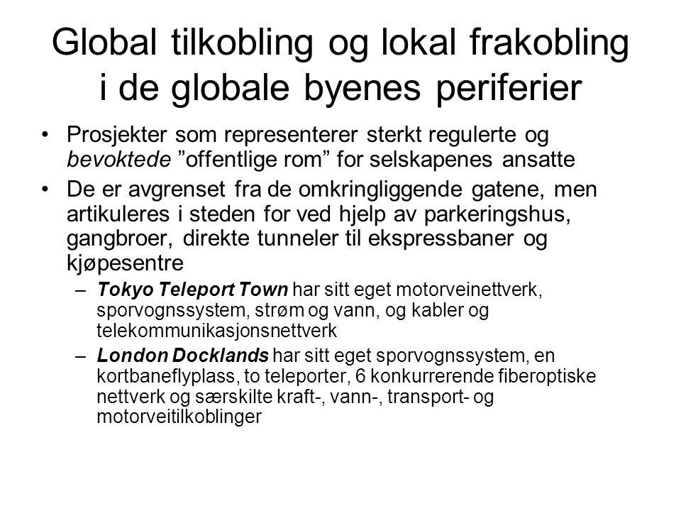 """Global tilkobling og lokal frakobling i de globale byenes periferier Prosjekter som representerer sterkt regulerte og bevoktede """"offentlige rom"""" for s"""