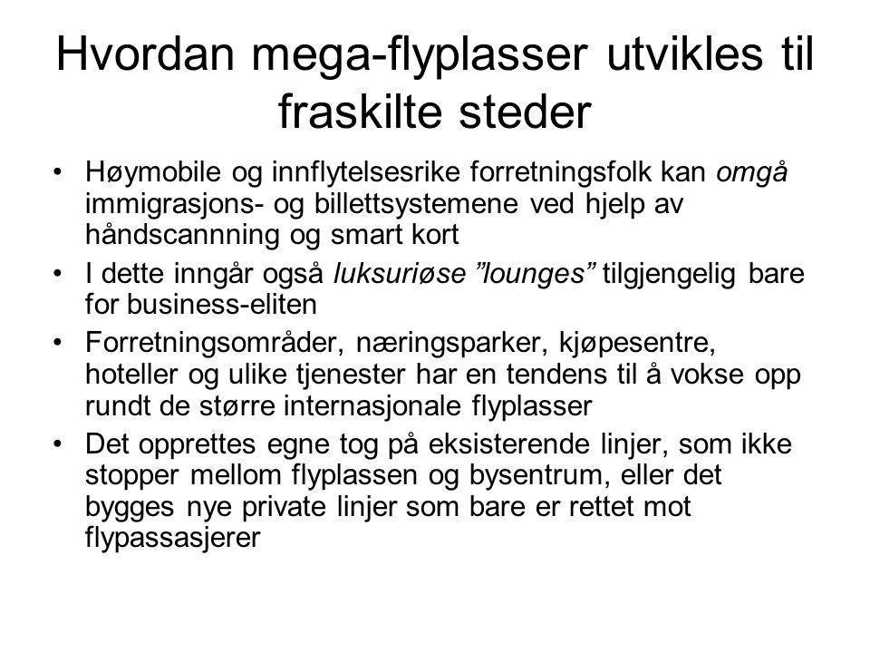 Hvordan mega-flyplasser utvikles til fraskilte steder Høymobile og innflytelsesrike forretningsfolk kan omgå immigrasjons- og billettsystemene ved hje