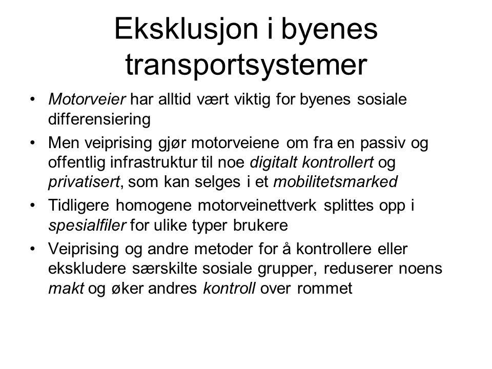 Eksklusjon i byenes transportsystemer Motorveier har alltid vært viktig for byenes sosiale differensiering Men veiprising gjør motorveiene om fra en p