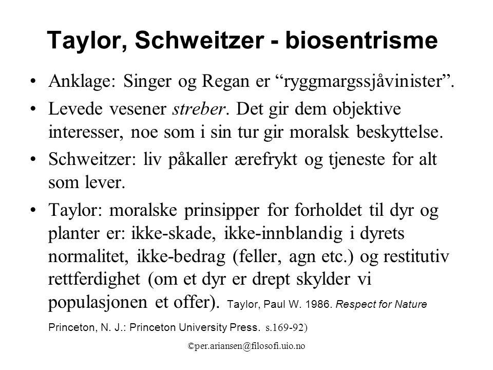 """©per.ariansen@filosofi.uio.no Taylor, Schweitzer - biosentrisme Anklage: Singer og Regan er """"ryggmargssjåvinister"""". Levede vesener streber. Det gir de"""