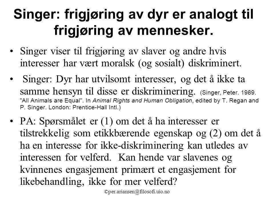 ©per.ariansen@filosofi.uio.no Singer: frigjøring av dyr er analogt til frigjøring av mennesker.