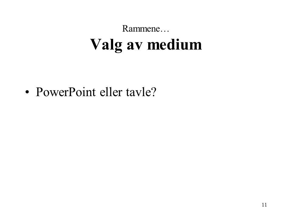 11 Rammene… Valg av medium PowerPoint eller tavle?