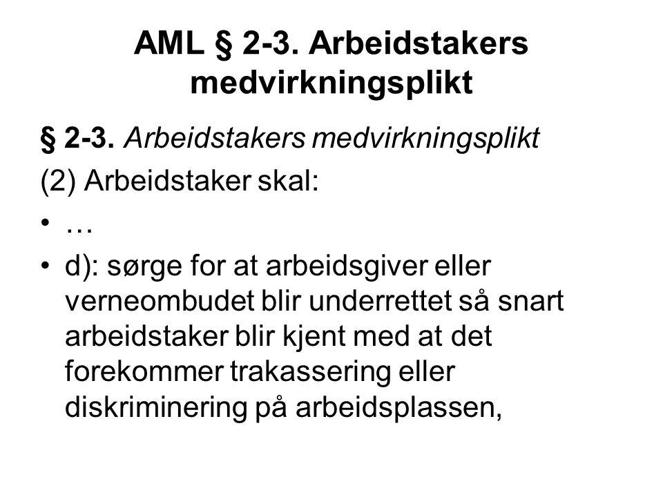 AML § 2-3. Arbeidstakers medvirkningsplikt § 2-3. Arbeidstakers medvirkningsplikt (2) Arbeidstaker skal: … d): sørge for at arbeidsgiver eller verneom