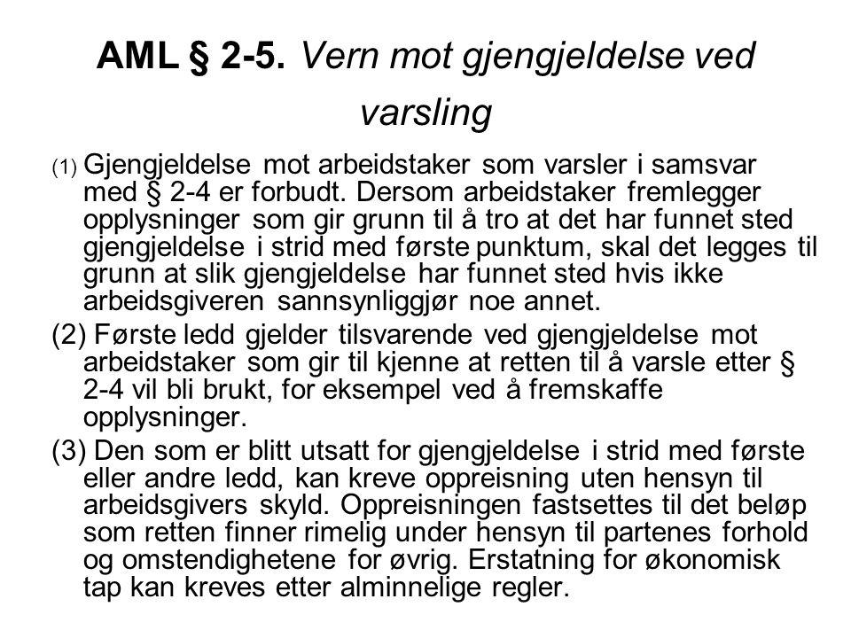 AML § 2-5. Vern mot gjengjeldelse ved varsling (1) Gjengjeldelse mot arbeidstaker som varsler i samsvar med § 2-4 er forbudt. Dersom arbeidstaker frem