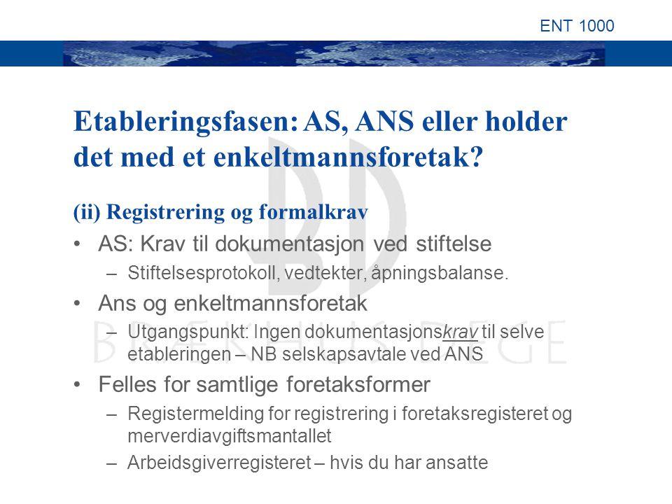 ENT 1000 (ii) Registrering og formalkrav AS: Krav til dokumentasjon ved stiftelse –Stiftelsesprotokoll, vedtekter, åpningsbalanse.