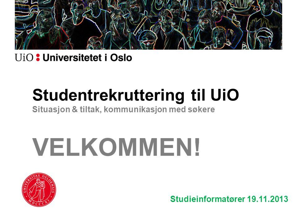 Studentrekruttering til UiO Situasjon & tiltak, kommunikasjon med søkere VELKOMMEN! Studieinformatører 19.11.2013