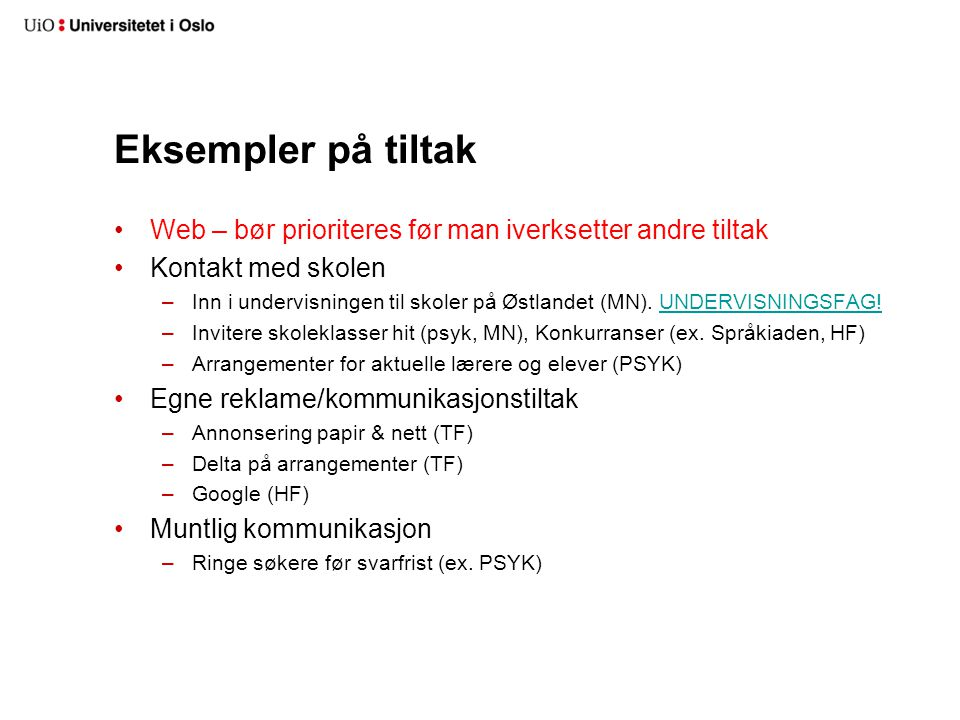 Eksempler på tiltak Web – bør prioriteres før man iverksetter andre tiltak Kontakt med skolen –Inn i undervisningen til skoler på Østlandet (MN). UNDE
