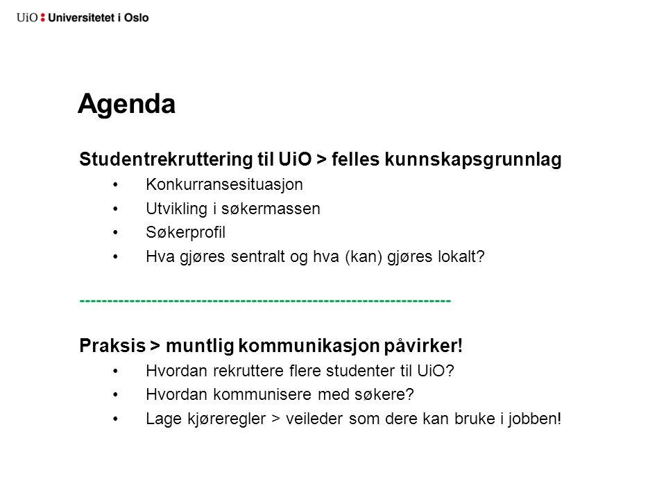 Agenda Studentrekruttering til UiO > felles kunnskapsgrunnlag Konkurransesituasjon Utvikling i søkermassen Søkerprofil Hva gjøres sentralt og hva (kan