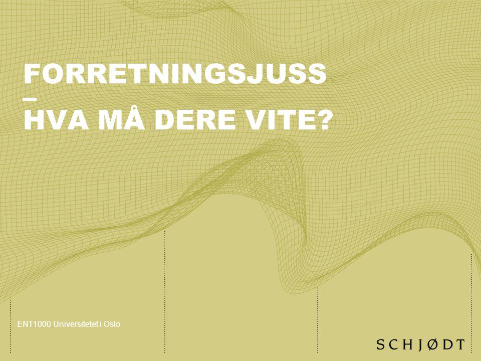 FORRETNINGSJUSS – HVA MÅ DERE VITE? ENT1000 Universitetet i Oslo