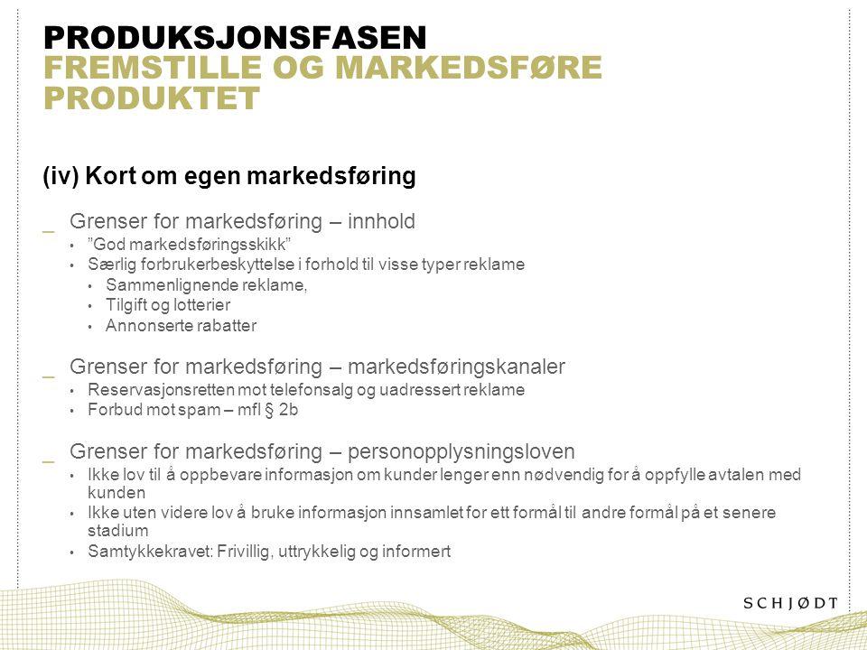 """PRODUKSJONSFASEN FREMSTILLE OG MARKEDSFØRE PRODUKTET (iv) Kort om egen markedsføring _Grenser for markedsføring – innhold """"God markedsføringsskikk"""" Sæ"""