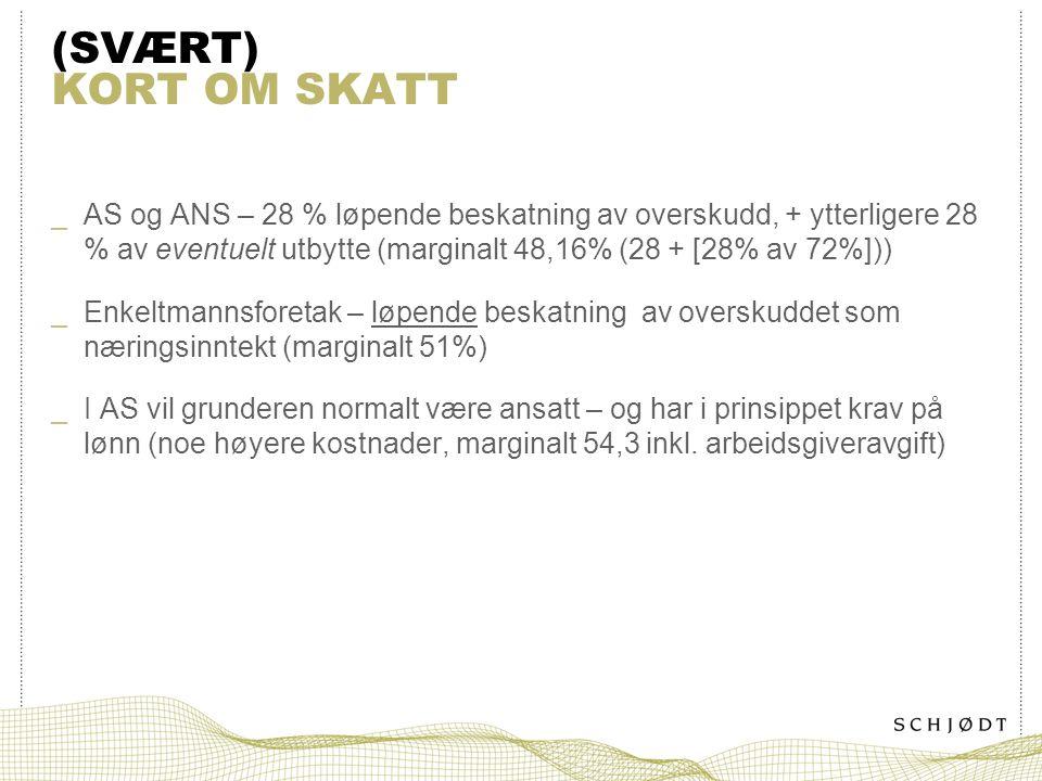 (SVÆRT) KORT OM SKATT _AS og ANS – 28 % løpende beskatning av overskudd, + ytterligere 28 % av eventuelt utbytte (marginalt 48,16% (28 + [28% av 72%])