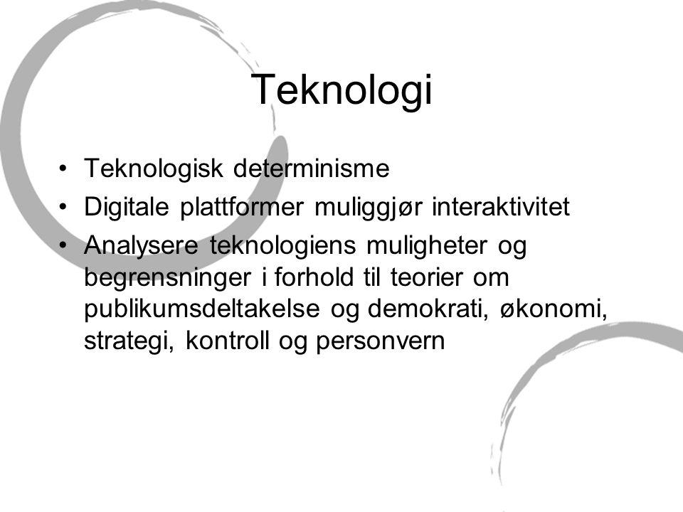 Teknologi Teknologisk determinisme Digitale plattformer muliggjør interaktivitet Analysere teknologiens muligheter og begrensninger i forhold til teorier om publikumsdeltakelse og demokrati, økonomi, strategi, kontroll og personvern
