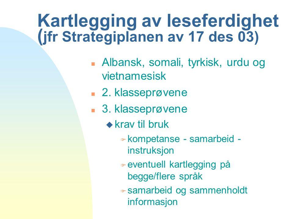 Kartlegging av leseferdighet ( jfr Strategiplanen av 17 des 03) n Albansk, somali, tyrkisk, urdu og vietnamesisk n 2. klasseprøvene n 3. klasseprøvene