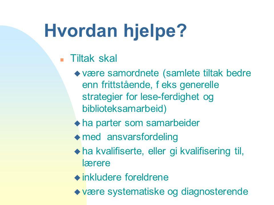 Hvordan hjelpe? n Tiltak skal u være samordnete (samlete tiltak bedre enn frittstående, f eks generelle strategier for lese-ferdighet og biblioteksama