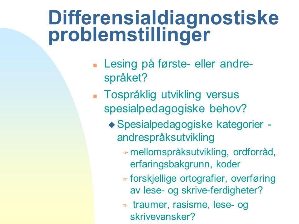 Differensialdiagnostiske problemstillinger n Lesing på første- eller andre- språket.