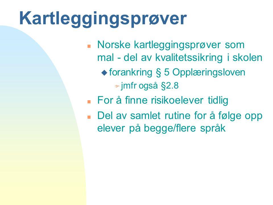 Kartleggingsprøver n Norske kartleggingsprøver som mal - del av kvalitetssikring i skolen u forankring § 5 Opplæringsloven F jmfr også §2.8 n For å fi