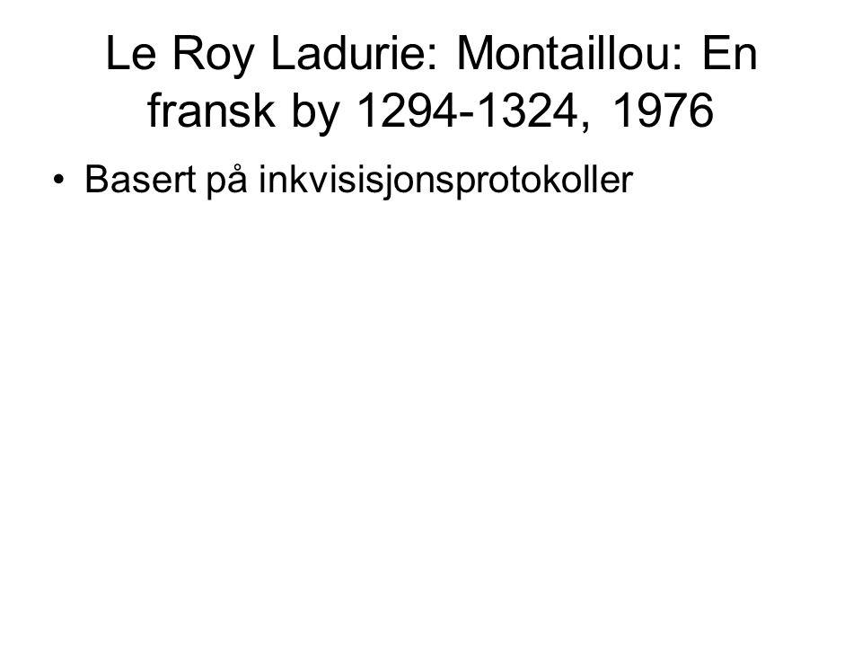 Le Roy Ladurie: Montaillou: En fransk by 1294-1324, 1976 Basert på inkvisisjonsprotokoller