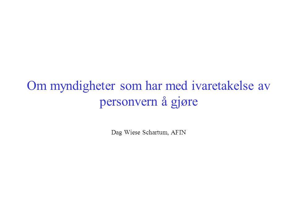 Om myndigheter som har med ivaretakelse av personvern å gjøre Dag Wiese Schartum, AFIN