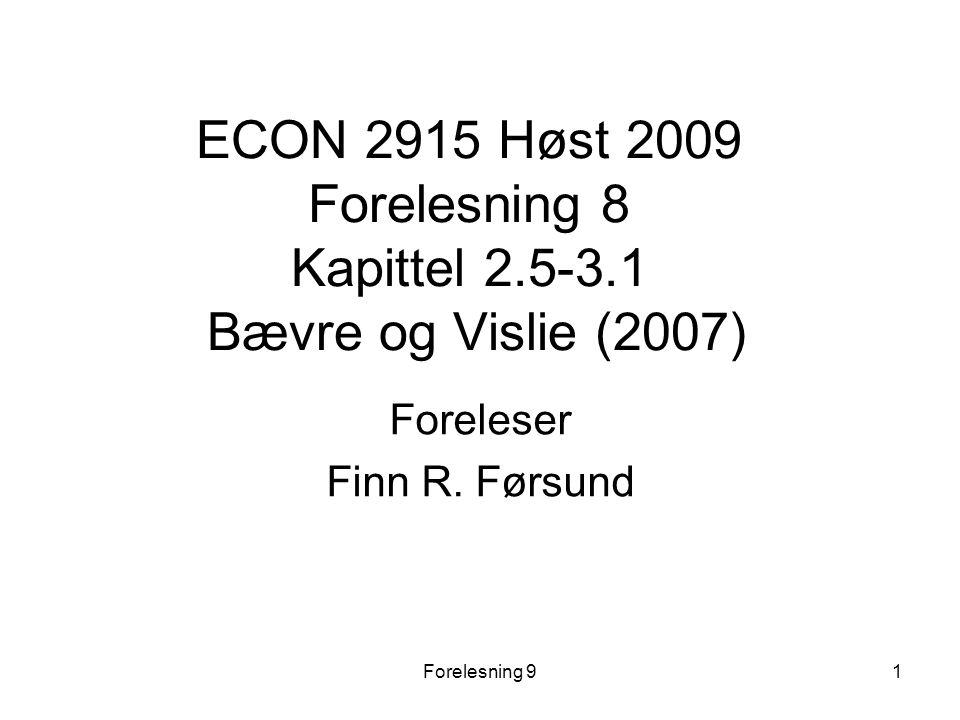 Forelesning 91 ECON 2915 Høst 2009 Forelesning 8 Kapittel 2.5-3.1 Bævre og Vislie (2007) Foreleser Finn R.