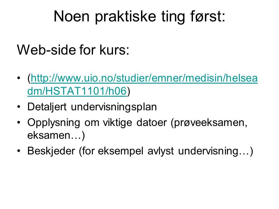 Noen praktiske ting først: (http://www.uio.no/studier/emner/medisin/helsea dm/HSTAT1101/h06)http://www.uio.no/studier/emner/medisin/helsea dm/HSTAT110