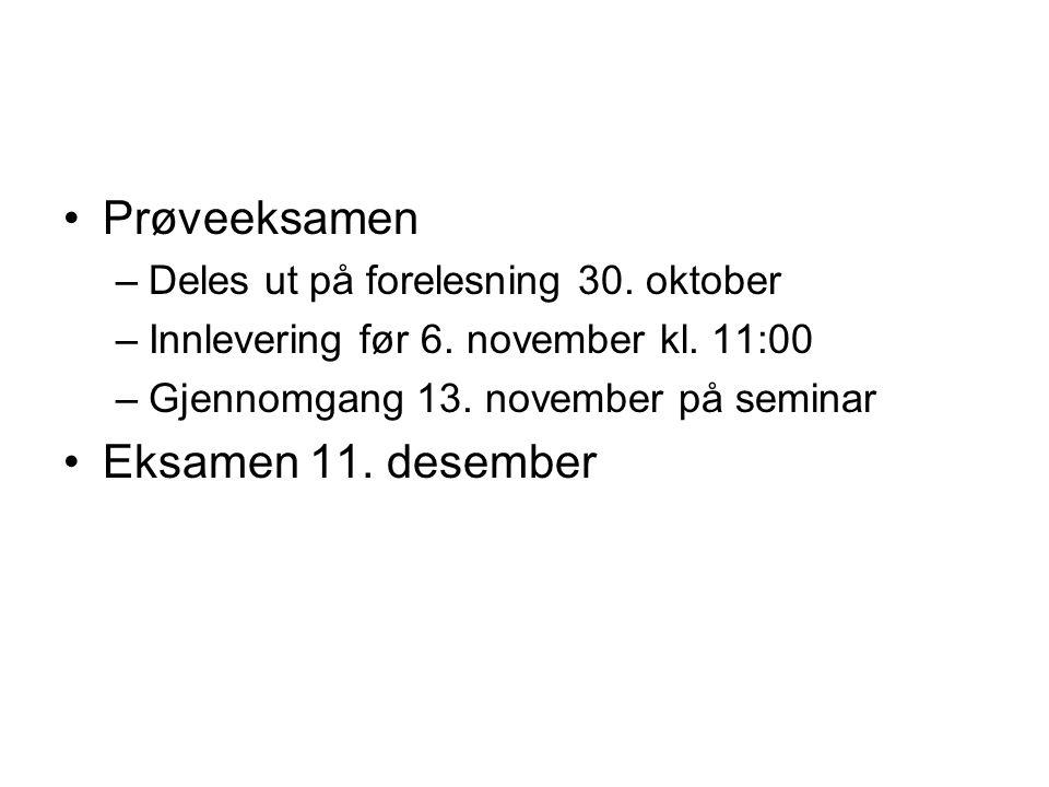 Prøveeksamen –Deles ut på forelesning 30. oktober –Innlevering før 6. november kl. 11:00 –Gjennomgang 13. november på seminar Eksamen 11. desember